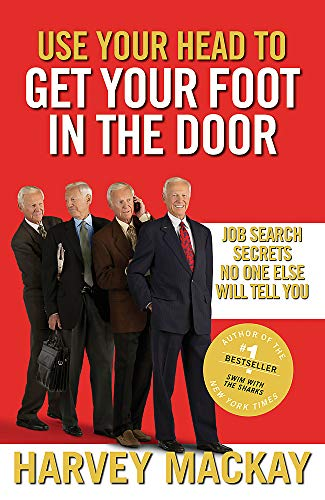9780749954307: Use Your Head to Get Your Foot in the Door: Job Search Secrets No One Else Will Tell You