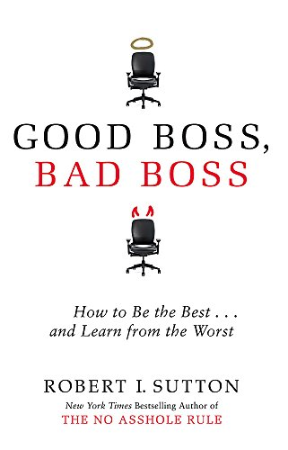 9780749954703: Good Boss, Bad Boss: How to Be the Best and Learn from the Worst