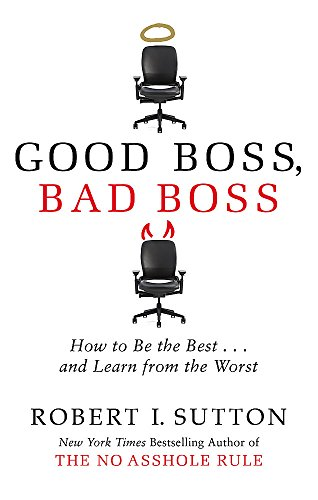 9780749954758: Good Boss, Bad Boss: How to Be the Best... and Learn from the Worst