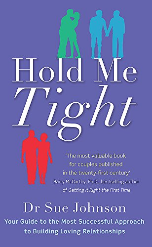 9780749955489: Hold Me Tight: Your Guide to the Most Successful Approach to Building Loving Relationships