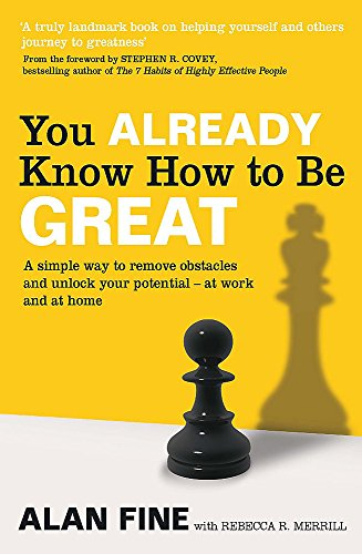 9780749955786: You Already Know How to Be Great: A Simple Way Remove Obstacles and Unlock Your Potential - At Work and at Home. by Alan Fine, Rebecca R. Merrill