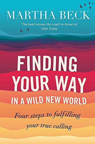 Finding Your Way in a Wild New World: Four Steps to Fulfilling Your True Calling (0749956356) by Martha Nibley Beck