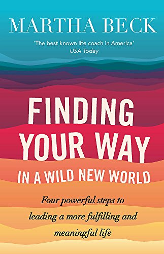 9780749956646: Finding Your Way in a Wild New World: Four Powerful Steps to Leading a More Fulfilling and Meaningful Life