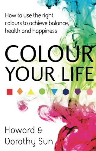 9780749956752: Colour Your Life: How to use the right colours to achieve balance, health and happiness