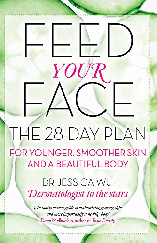 9780749957407: Feed Your Face: The 28-Day Plan for Younger, Smoother Skin and a Beautiful Body