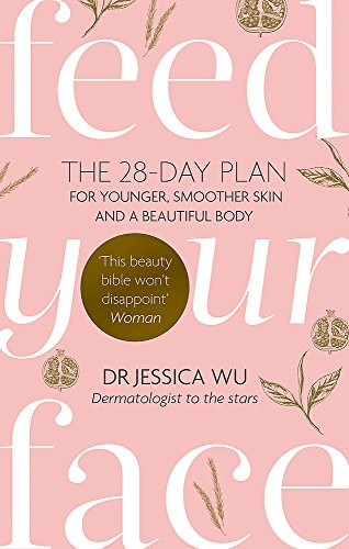 9780749957452: Feed Your Face: The 28-day plan for younger, smoother skin and a beautiful body