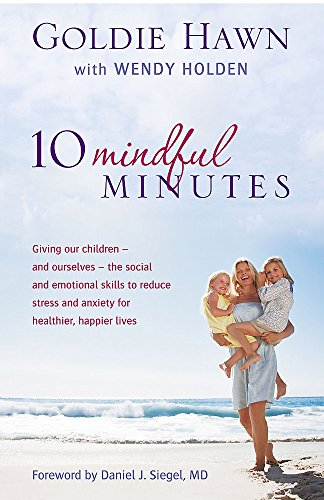 9780749957667: 10 Mindful Minutes: Giving Our Children - And Ourselves - The Social and Emotional Skills to Reduce Stress and Anxiety for Healthier, Happ