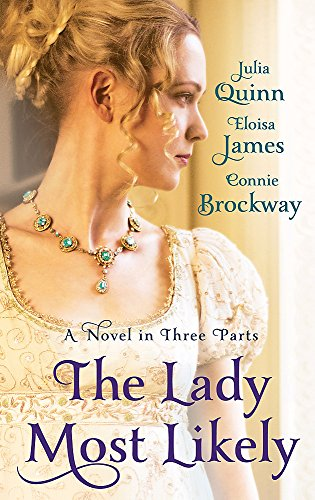 9780749957766: The Lady Most Likely: A Novel in Three Parts. by Julia Quinn, Eloisa James, Connie Brockway