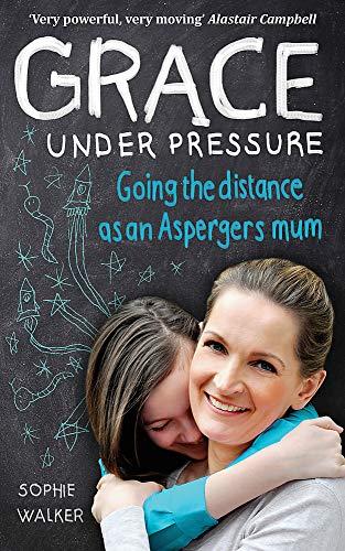 9780749958268: Grace Under Pressure: Going the distance as an Aspergers mum