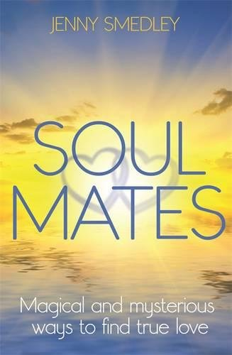 Soul Mates: Magical and Mysterious Ways to: Smedley, Jenny