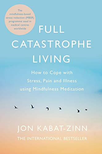 9780749958411: Full Catastrophe Living, Revised Edition: How to cope with stress, pain and illness using mindfulness meditation