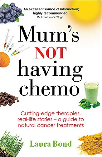 9780749958961: Mum's Not Having Chemo: Cutting-Edge Therapies, Real-Life Stories, a Road-Map to Healing from Cancer