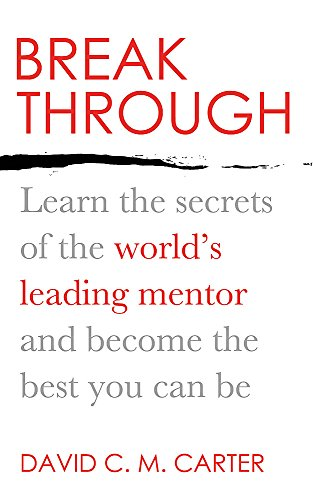 Breakthrough: Learn the Secrets of the World's Leading Mentor and Become the Best You Can be: ...