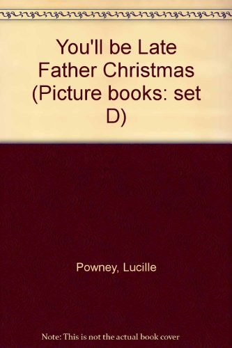 9780750001809: You'll be Late Father Christmas (Picture books: set D)