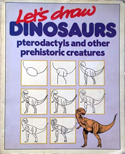 Dinosaurs, Pterodactyls and Other Prehistoric Creatures (Let's Draw) (9780750002264) by Bruce Robertson; Susan Pinkus