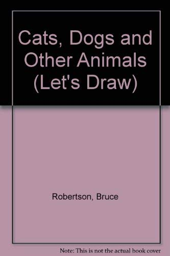 Cats, Dogs and Other Animals (Let's Draw) (9780750002271) by Bruce Robertson; Susan Pinkus