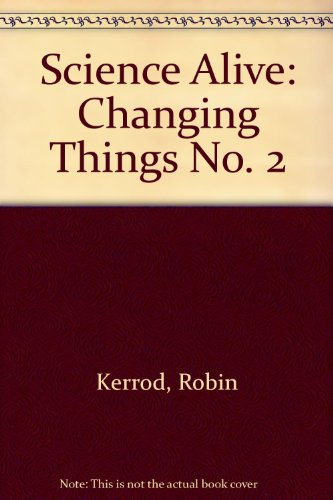 Science Alive: Changing Things No. 2: Kerrod, Robin