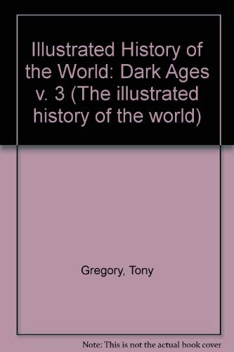 9780750005838: Dark Ages (Illus His World) (The Illustrated History of the World) (v. 3)