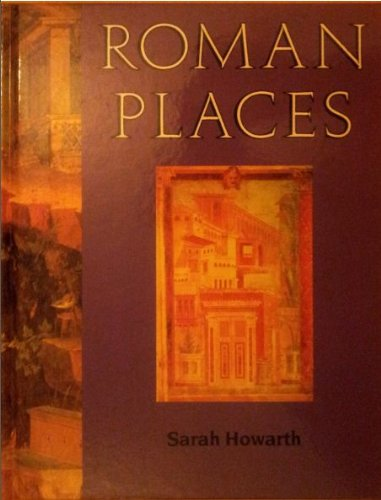 Roman Places (Information books - history -: Howarth, Sarah