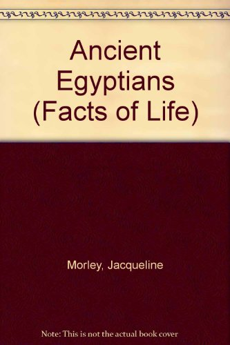 9780750019156: Ancient Egyptians (Facts Of Life)