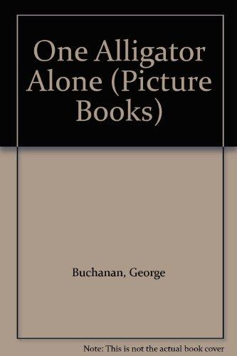 One Alligator Alone (Picture Books): Buchanan, George