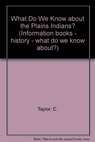 9780750021548: The Plains Indians? (Information Books - History - What Do We Know About?)