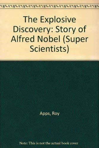 9780750023702: The Explosive Discovery: The Story Of Alfred Nobel (Super Scientists)