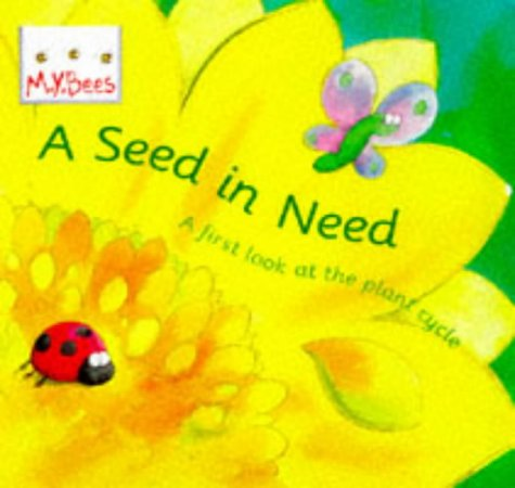 9780750024969: A Seed In Need: A first look at the plant cycle: First Look at the Life Cycle of a Flower (Mybees)