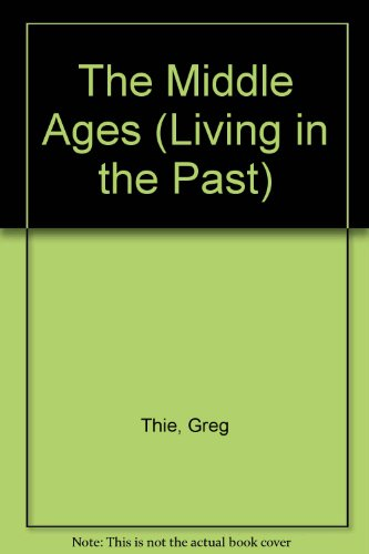 9780750103602: The Middle Ages (Living in the Past)