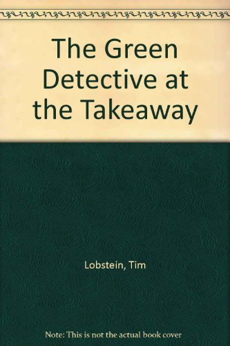 The Green Detective at the Takeaway: Lobstein, Tim, Dibb,