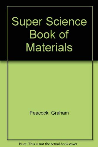 Super Science: the Super Science Book of Materials (Super Science) (9780750206389) by Cally Chambers; Graham Peacock; Frances Lloyd