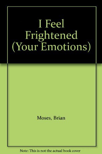 9780750206549: I Feel Frightened (Your Emotions)