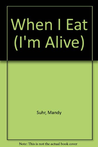 9780750209120: When I Eat (I'm Alive)