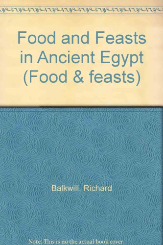 9780750210300: Food and Feasts in Ancient Egypt (Food & Feasts)