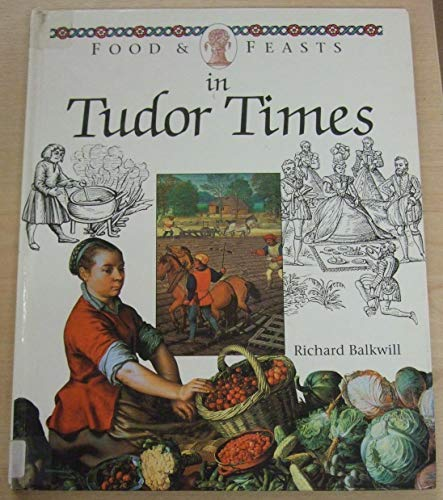 9780750211314: Food And Feasts In Tudor Times (Food & feasts)