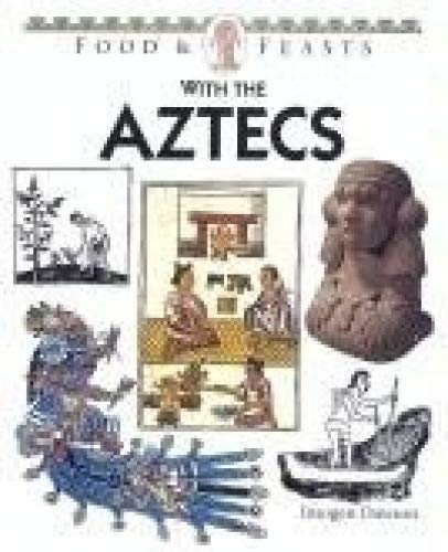9780750211321: Food and Feasts With the Aztecs (Food & feasts)
