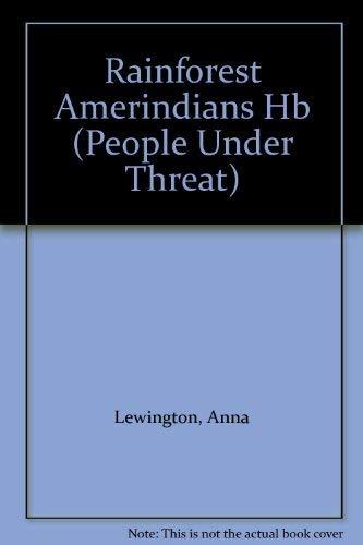 Rainforest Amerindians Hb (People Under Threat): Lewington, Anna