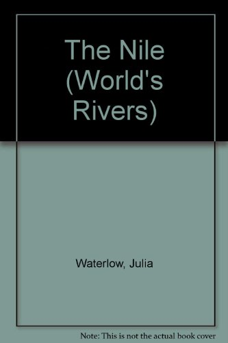 Rivers: The Nile (The World's) (0750216743) by Julia Waterlow; D Rogers; D. Cumming