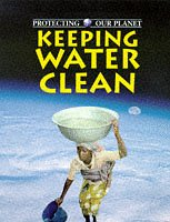 9780750220095: Keeping Water Clean (Protecting Our Planet)