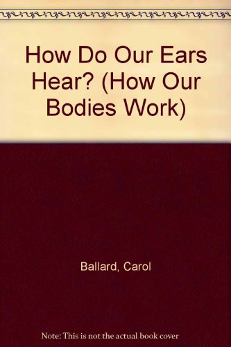 9780750220675: How Do Our Ears Hear? (How Our Bodies Work)