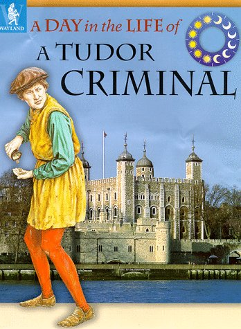 9780750223751: A Day in the Life of a... Tudor Criminal
