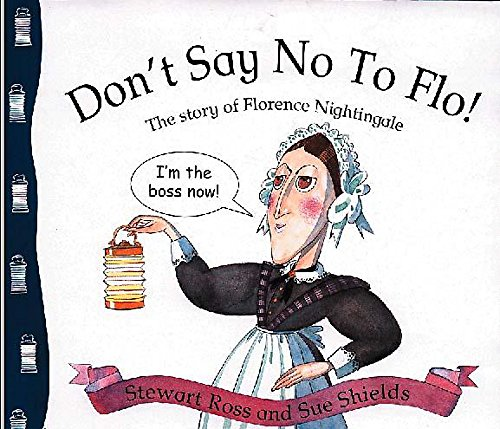 9780750225021: Don't Say No to Flo!: The Story of Florence Nightingale (Stories from History)