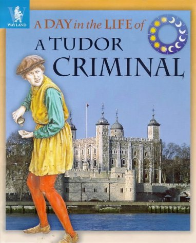 9780750226424: A Day in the Life of a... Tudor Criminal