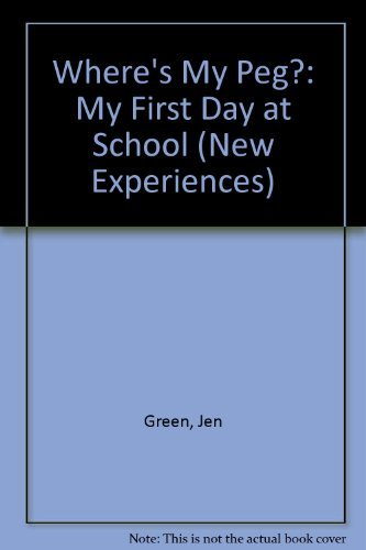 Where's My Peg?: My First Day at School (New Experiences): Green, Dr Jen