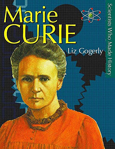 Marie Curie (Scientists Who Made History): Elizabeth Gogerley