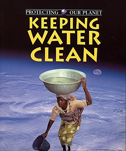 9780750232395: Keeping Water Clean (Protecting Our Planet)