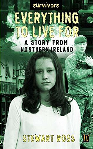 Everything to Live for: A Story from Northern Ireland (Survivors) (0750233605) by Ross, Stewart
