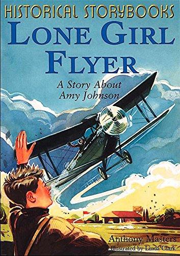 9780750234283: Lone Girl Flyer (Historical Storybooks)