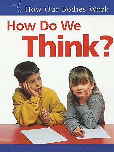 9780750234504: How Do We Think? (How Our Bodies Work)