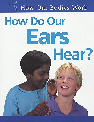 9780750234658: How Do Our Ears Hear? (How Our Bodies Work)